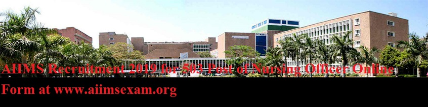 AIIMS Recruitment 2019 for 503 Post of Nursing Officer Online form at www.aiimsexam.org 1