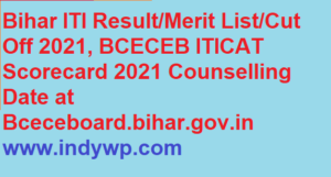 Bihar ITI Result/Merit List/Cut Off 2021, BCECEB ITICAT Scorecard 2021 at Bceceboard.bihar.gov.in 1